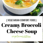 2 photo Pinterest graphic with a white bowl of creamy broccoli cheese soup on a plate with broccoli florets and topped with shredded cheese