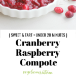 2 photo Pinterest graphic top cranberry raspberry compote in a white dish with a spoon and bottom compote in a clear glass jar with a wooden spoon
